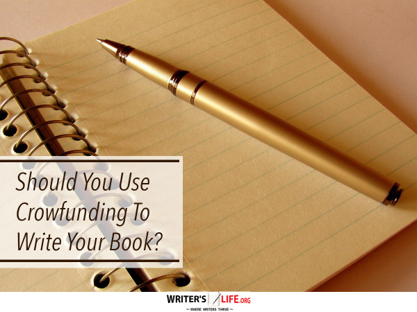 Should You Use Crowdfunding to Write Your Book? - Writer's
