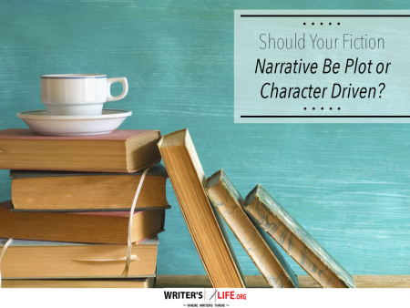 Should Your Fiction Narrative Be Plot or Character Driven? - Writer