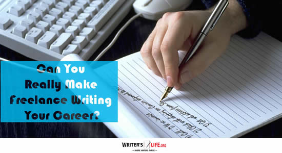 Can You Really Make Freelance Writing Your Career? - Writer'