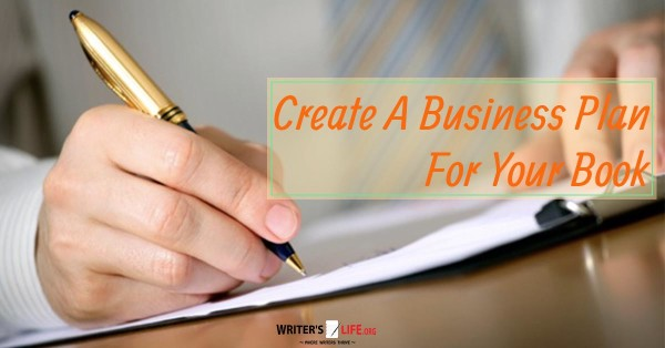 Create A Business Plan For Your Book - Writer's Life.org www.writerslife.org/create-a-business-plan-for-your-book/