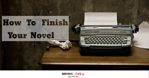 How To Finish Your Novel - Writer's Life.org