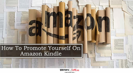 How To Promote Yourself On Amazon Kindle - Writer's Life.org