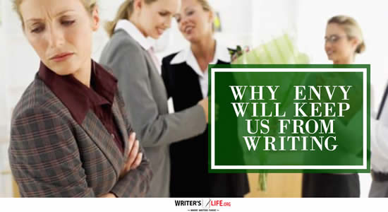 Why Envy Will Keep Us From Writing - Writer's Life.org