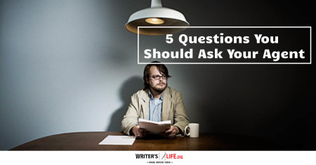 5 Questions You Should Ask Your Agent - Writer's Life.org