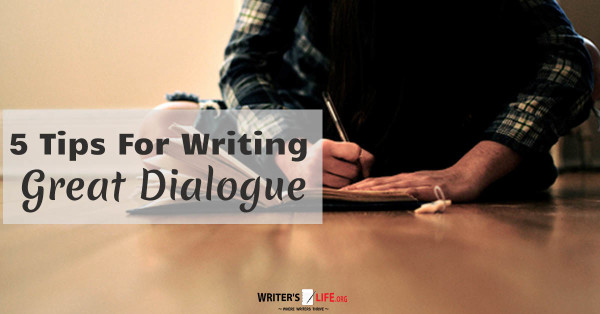 5 Tips On Writing Great Dialogue - Writer's Life.org