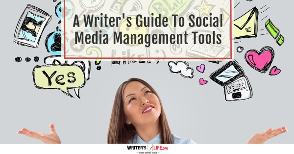 A Writer's Guide To Social Media Management Tools - Writer's Life.org