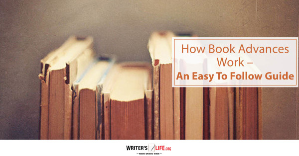 How Book Advances Work – An Easy To Follow Guide - Writers Life