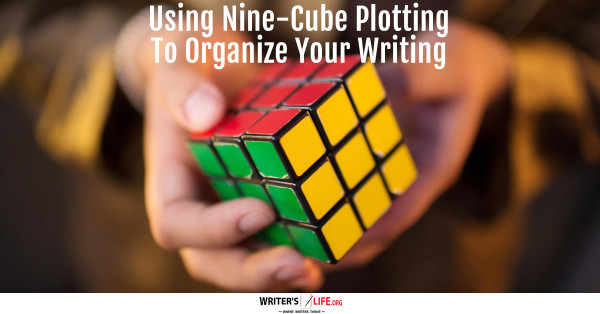 Using Nine-Cube Plotting To Organize Your Writing - Writer's Life.org