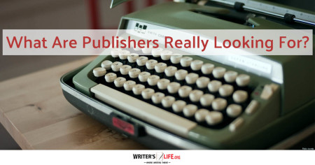 What Do Publishers Really Want? - Writer's Life.org