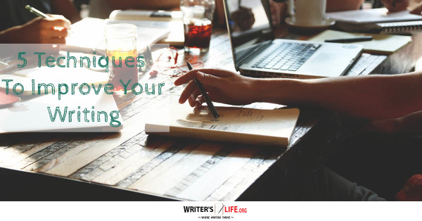 5 Techniques To Improve Your Writing - Writer's Life.org