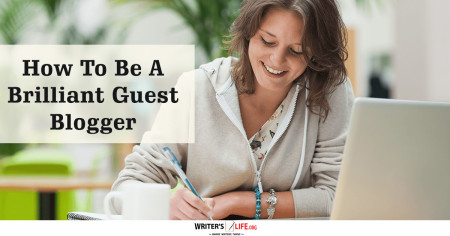 How To Be A Brilliant Guest Blogger - Writer's Life.org