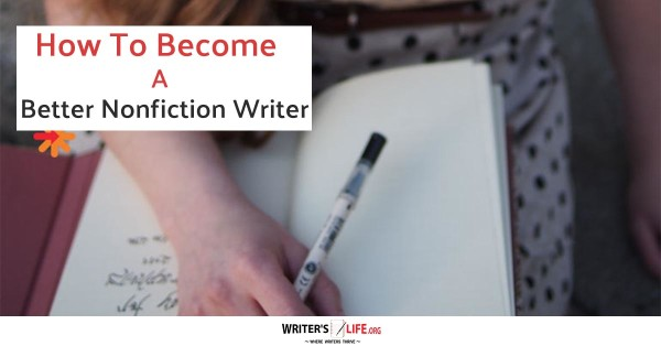 How To Become A Better Nonfiction Writer - Writer's Life.org
