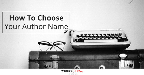 How To Choose Your Author Name - Writer's Life.org