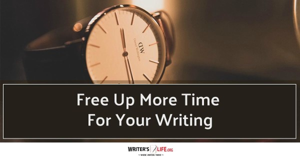 Free up more time for Your Writing - Writer's Life.org