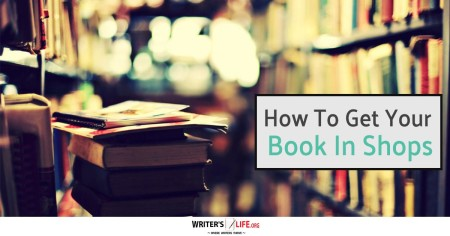 How To Get Your Book into Bookstores - Writer's Life.org