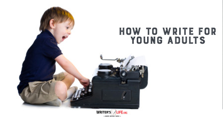 How To Write For Young Adults - Writer's Life.org