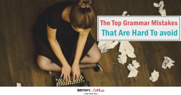 The Top Grammar Mistakes That Are Hard To Avoid - Writer's Life.org