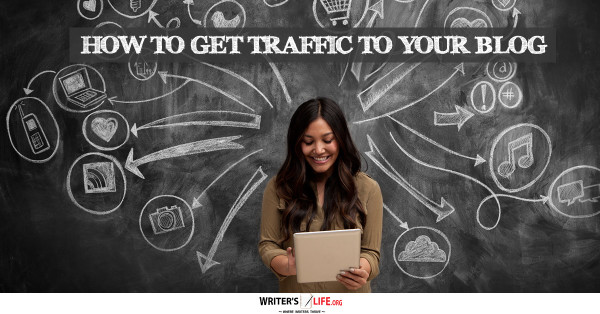 How To Get Traffic To Your Blog - Writer's Life.org