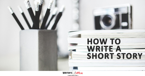 How To Write A Short Story - Writer's Life.org www.writerslife.org/
