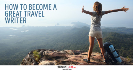 How To Become A Great Travel Writer - Writer's Life.org