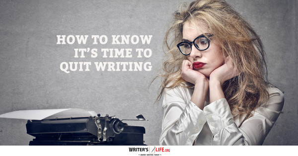 How To Know Its Time To Quit Writing - Writer's Life.org