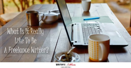 What Is It Really Like To Be A Freelance Writer? - Writer's Life.org