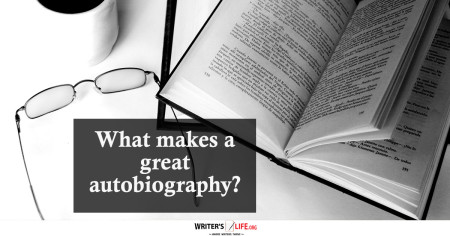What Makes A Great Autobiography? - Writer's Life.org