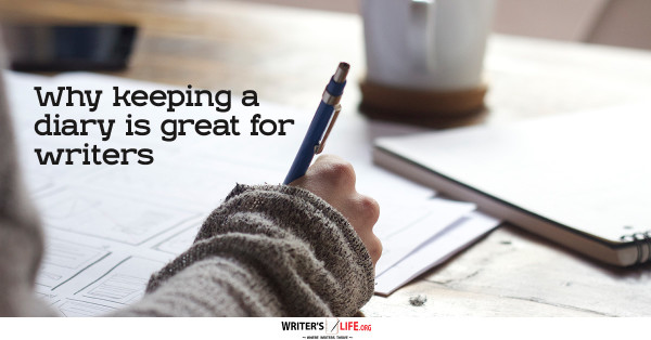 Why Keeping A Diary Is Great For Writers - Writer's Life.org