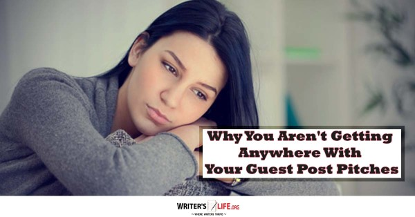Why You Aren't Getting Anywhere With Your Guest Post Pitches
