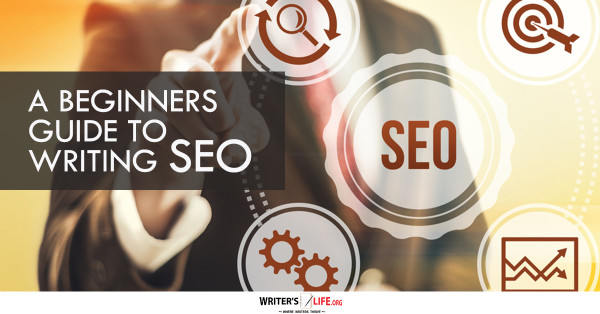 A Beginners Guide To Writing SEO - Writer's Life.org