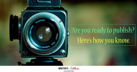 Are You Ready To Publish? Here's How You Know - Writer's Life