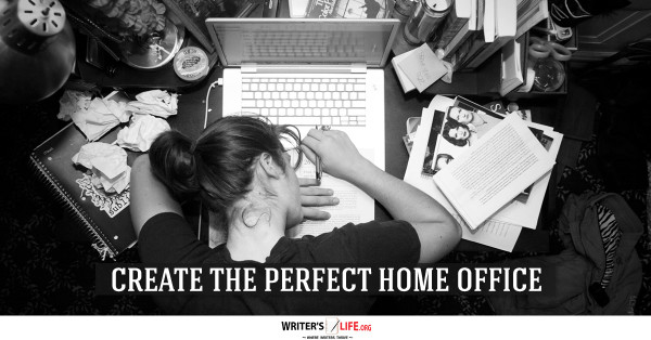 Create The Perfect Home Office - Writer's Life.org
