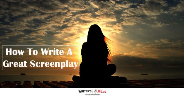 How To Write A Great Screenplay - Writer's Life.org