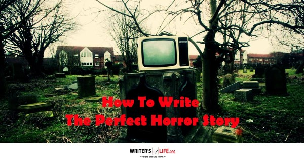 How To Write The Perfect Horror Story - Writer's Life.org
