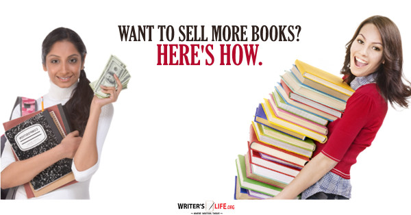 Want To Sell More Books? Here's How. - Writer's Life.org