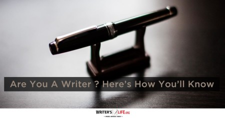 Are You A Writer? Here's How You'll Know - Writer's Life.org