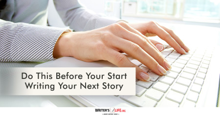 Do This Before Writing Your Next Story - Writer's Life.org