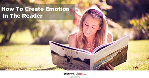 How To Create Emotion In The Reader - Writer's Life.org