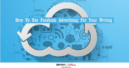 How To Use Facebook Advertising For Your Writing - Writer's Life.org