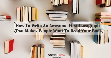 How To Write An Awesome First Paragraph That Makes People Want To Read Your Book - writerslife.org