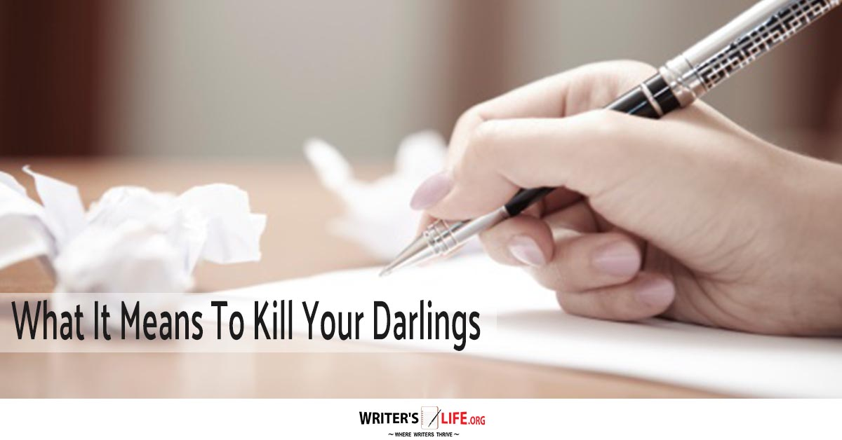 What It Means To Kill Your Darlings