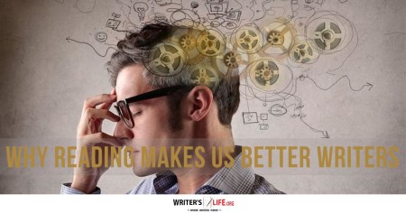 Why Reading Makes Us better Writers - Writer's Life.org