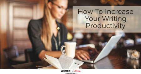 How To Increase Your Writing Productivity - Writer's Life.org www.writerslife.org/