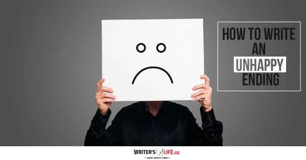How To Write An Unhappy Ending - Writer's Life.org