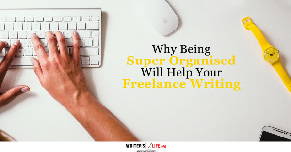 Why Being Super Organised Will Help Your Freelance Writing C