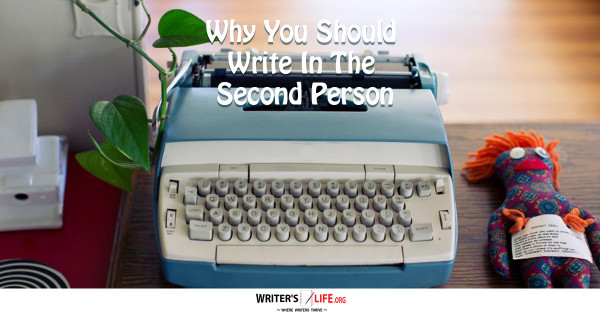 Why You Should Write In The Second Person - Writer's Life.org