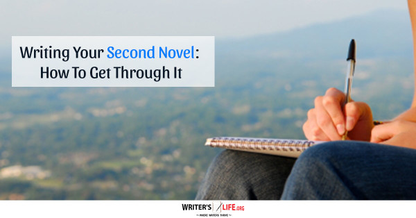 Writing Your Second Novel: How To Get Through It - Writer's Life.org