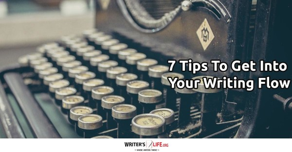 7 Tips To Get Into Your Writing Flow - Writer's Life.org