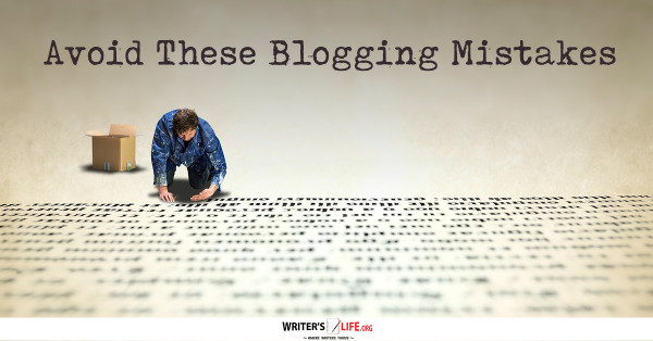 Avoid These Blogging Mistakes - Writer's Life.org