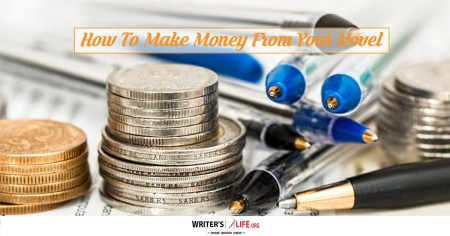 How To Make Money From Your Novel - Writer's Life.org